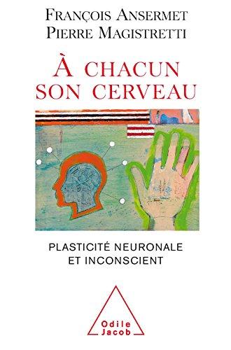 À chacun son cerveau: Plasticité neuronale et inconscient (PSYCHOLOGIE)