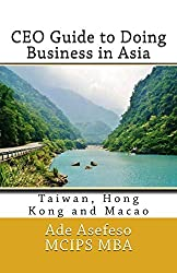 CEO Guide to Doing Business in Asia: Taiwan, Hong Kong and Macao: Volume 1 by Ade Asefeso MCIPS MBA (2014-06-04)