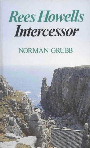 Rees Howells: Intercessor por Norman Grubb