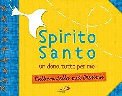 Idea Regalo - Spirito Santo. Un dono tutto per me! L'album della mia cresima. Con stickers