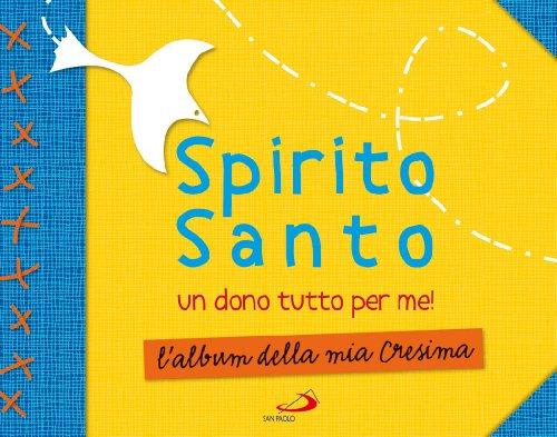 Spirito Santo. Un dono tutto per me! L'album della mia cresima. Con stickers