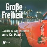 Grosse Freiheit: Lieder und Geschichten aus St - Pauli - Hans Albers, Ben Becker