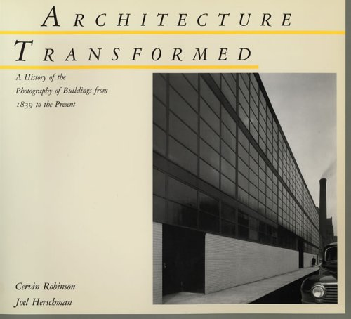 Architecture Transformed: History of the Photography of Buildings from 1839 to the Present