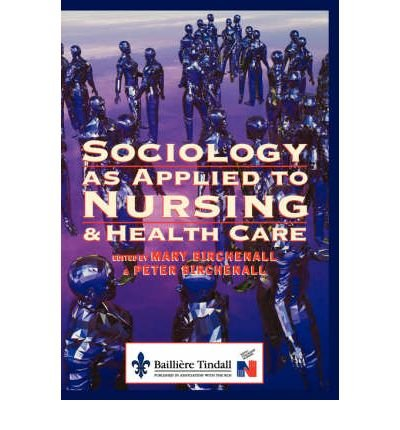 [(Sociology as Applied to Nursing and Health Care)] [Author: Mary Birchenall] published on (October, 1998)