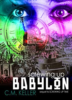 Screwing Up Babylon (Screwing Up Times Series, Book 2) (The Screwing Up Time Series) by [Keller, C. M.]