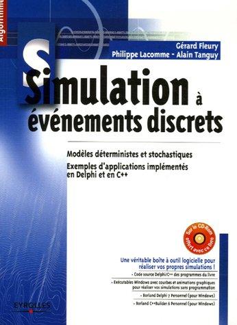Simulation à événements discrets : Modèles déterministes et stochastiques ; Exemples d'applications implémentées en Delphi et en C++ (1Cédérom)