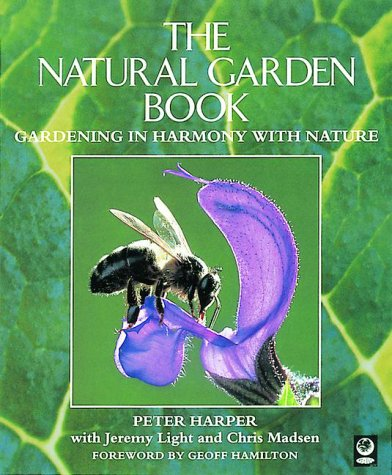 The Natural Garden Book: Gardening in Harmony with Nature