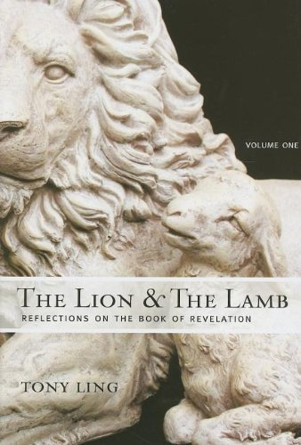 The Lion and the Lamb: Reflections on the Book of Revelation, Volume 1 by Tony Ling (1-Jan-2007) Paperback