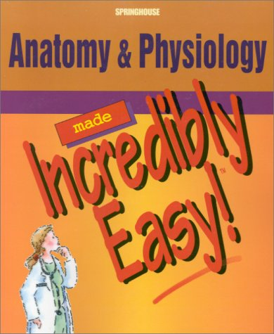 Anatomy and Physiology Made Incredibly Easy (Incredibly Easy! Series)