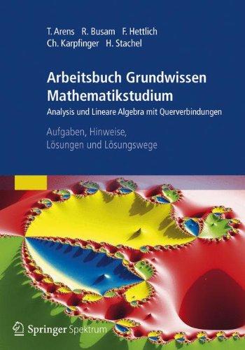 Arbeitsbuch Grundwissen Mathematikstudium - Analysis und Lineare Algebra mit Querverbindungen: Aufgaben, Hinweise, Lösungen und Lösungswege
