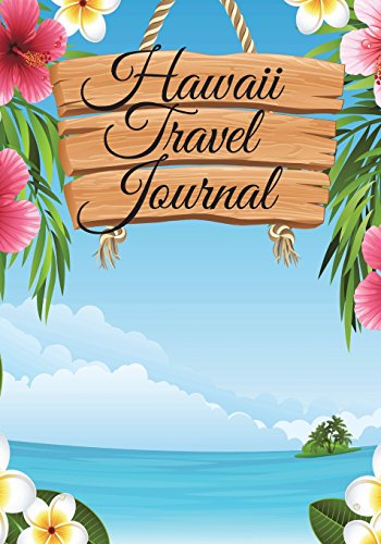 Hawaii Travel Journal: Hawaiian Notebook: Perfect for Tropical Vacation Planner/Diary/Guest Book with 100+ Lined Pages: Great Hawaii Gift!: Volume 1 (Hawaii Travel Books)