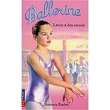 Ballerines, tome 9 : Lucie a des soucis