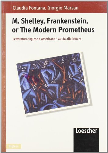 M. Shelley, Frankenstein or The modern Prometheus. Guida alla lettura