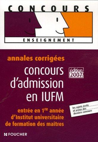 ANNALES CORRIGEES 2007 CONCOURS ADMIS. IUFM (Ancienne édition)