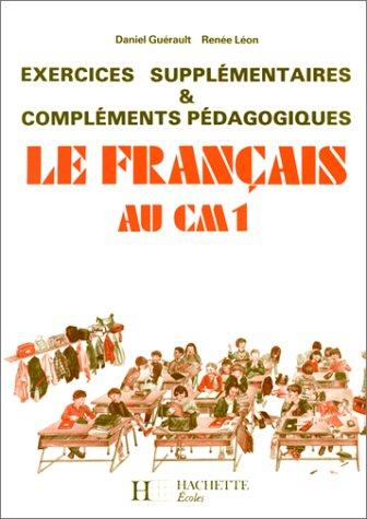 Le français au CM1 (édition 1986). Exercices supplémentaires et compléments pédagogiques par Daniel Guérault, Renée Léon