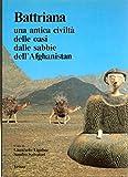 Battriana Una antica civiltà delle oasi dalle sabbie dell'Afghanistan