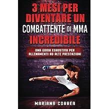 3 MESI PER DIVENTARE UN COMBATTENTE Di MMA INCREDIBILE: UNA GUIDA ESAUSTIVA PER ALLENAMENTI Ad ALTE PRESTAZIONI