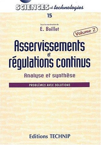 Asservissements et régulations continus. Volume 2, Analyse et synthèse, problèmes avec résolutions