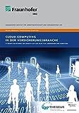 Cloud Computing in der Versicherungsbranche.: IT-Trends im Internet der Dienste aus der Sicht von Anwendern und Anbietern.