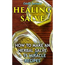 Healing Salve: How To Make An Herbal Salve + 15 Miracle Recipes (English Edition)