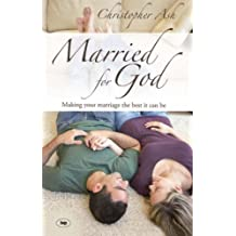 By Christopher Ash - Married for God: Making Your Marriage the Best It Can Be