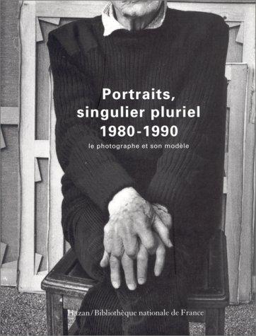 Portraits, singulier pluriel 1980-1990: Le photographe et son modèle par Collectif
