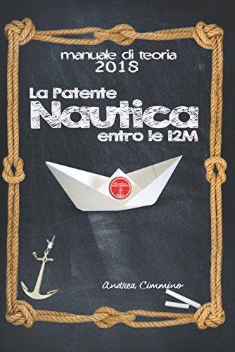 La patente nautica entro le 12m 2018: come superare l'esame, in capitaneria di porto e in motorizzazione civile, per il comando di natanti e imbarcazioni, in modo semplice, formativo e divertente