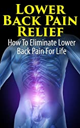 Lower Back Pain Relief - How to Eliminate Lower Back Pain For Life (Health and Wellness) (English Edition)