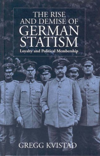 The Rise and Demise of German Statism: Loyalty and Political Membership por Gregg Kvistad
