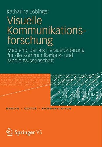 Visuelle Kommunikationsforschung: Medienbilder als Herausforderung für die Kommunikations- und Medienwissenschaft (Medien • Kultur • Kommunikation)