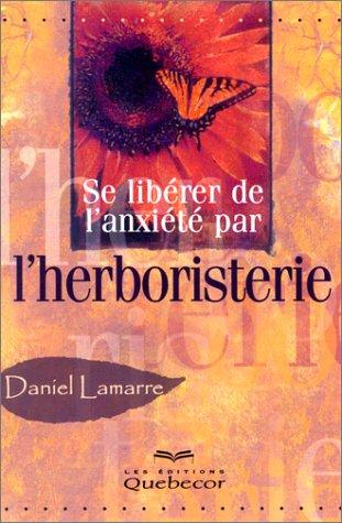 Se libérer de l'anxiété : Herboristerie par Lamarre