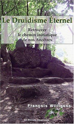Le Druidisme éternel : Retrouver le chemin initiatique de nos ancêtres
