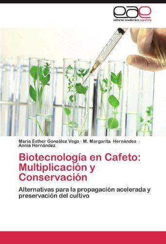 Biotecnología en Cafeto: Multiplicación y Conservación: Alternativas para la propagación acelerada y preservación del cultivo por María Esther González Vega, M. Margarita Hernández, Annia Hernández