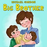 Big Brother: (Children's book about a Little Boy Who Loves His Baby Sister, Picture Books, Preschool Books, Ages 3-5, Baby Books, Kids Book, Bedtime Story)
