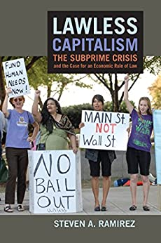 Lawless Capitalism: The Subprime Crisis and the Case for an Economic Rule of Law par [Ramirez, Steven A.]