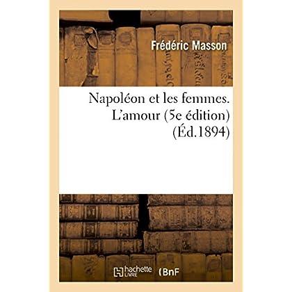 Napoléon et les femmes. L'amour 5e édition