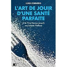 L'Art de jouir d'une Santé Parfaite: et Vivre Heureux jusqu'à une Grande Vieillesse (French Edition)