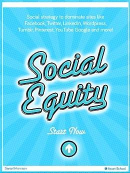 Social Equity: Building Social Equity - Facebook, Twitter, Linkedin, YouTube Success (Asset School Book 1) (English Edition) par [School, Asset]