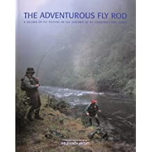 THE ADVENTUROUS FLY ROD: A DECADE OF FISHING IN THE STREAMS OF 45 COUNTRIES AND STATES.