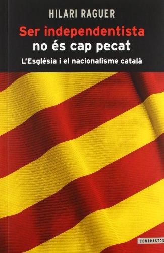 Ser independentista no és cap pecat: L'Església i el nacionalisme català (Contrastos) por Hilari Raguer Suñer