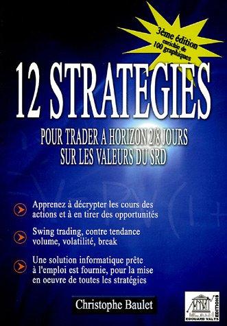 12 stratégies pour trader à horizon 2/8 jours sur les valeurs du SRD : Enrichissez votre capacité d'analyse et de compréhension des cours boursiers Développez vos techniques d'investisssement !