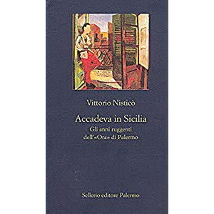Accadeva in Sicilia: Gli anni ruggenti dell'«Ora