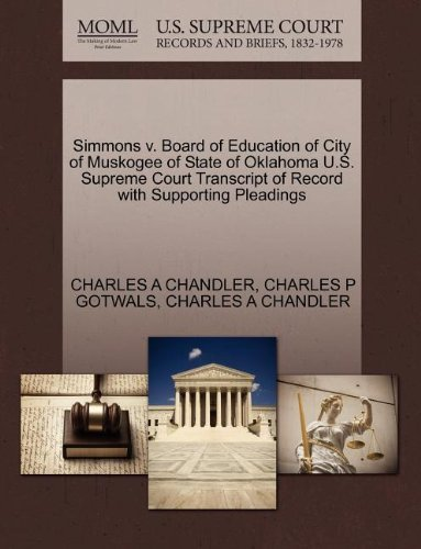 Simmons v. Board of Education of City of Muskogee of State of Oklahoma U.S. Supreme Court Transcript of Record with Supporting Pleadings by CHARLES A CHANDLER (2011-10-27)