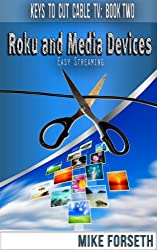 Roku and Media Devices: Easy Streaming (Keys to Cut Cable TV Book 2) (English Edition)
