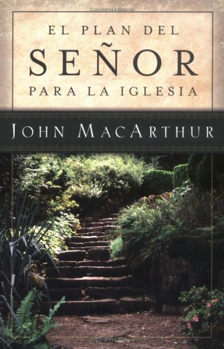El Plan del Señor Para La Iglesia = The Master's Plan for the Church por John Macarthur