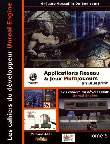 Les cahiers d'Unreal Engine : Tome 5, Applications rseau et jeux multijoueurs en Blueprint