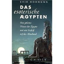 Das esoterische Ägypten: Das geheime Wissen der Ägypter und sein Einfluß auf das Abendland