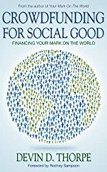 Crowdfunding for Social Good, Financing Your Mark on the World (English Edition)