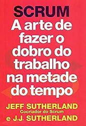 SCRUM. A arte de fazer o dobro do trabalho na metade do tempo (Em Portugues do Brasil)