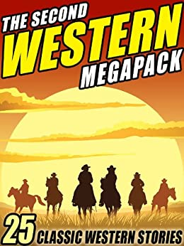 The Second Western Megapack: 25 Classic Western Stories von [Grey, Zane, Repp, Ed Earl, Brand, Max, Mulford, Clarence E., Howard, Robert E.]
